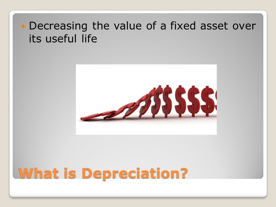 What is Depreciation Decreasing the value of a fixed asset over its useful life