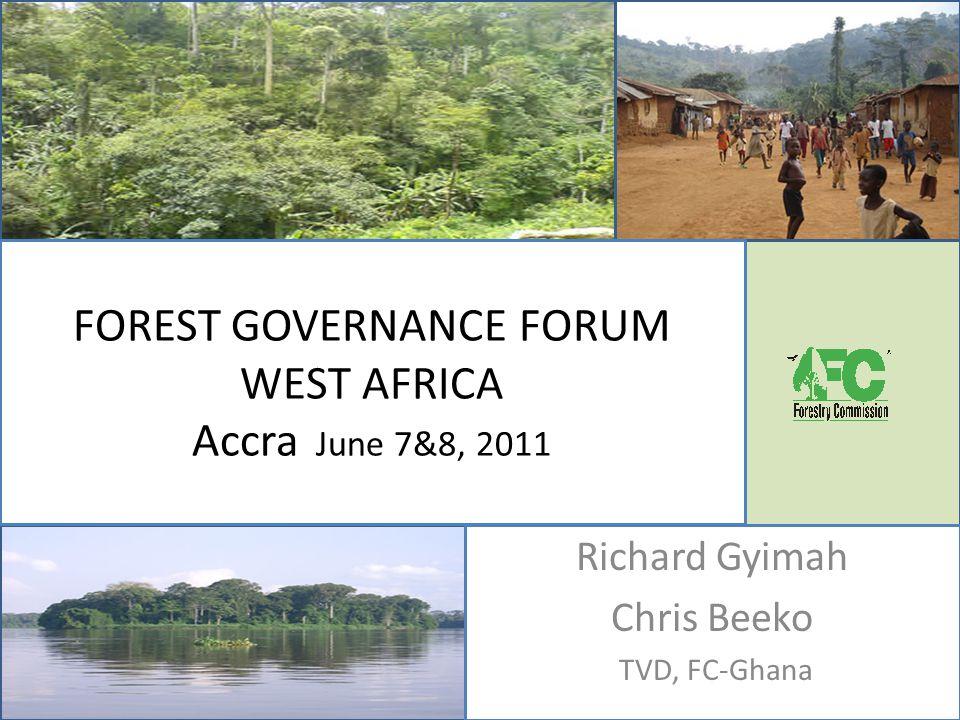 FOREST GOVERNANCE FORUM WEST AFRICA Accra June 7&8, 2011 Richard Gyimah Chris Beeko TVD, FC-Ghana