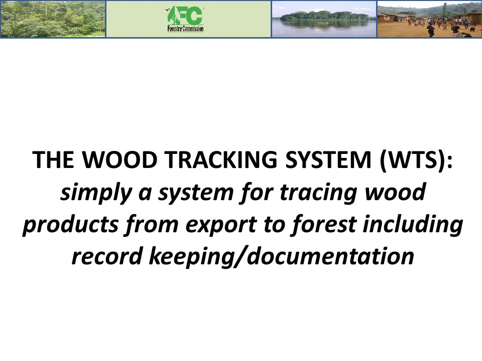 THE WOOD TRACKING SYSTEM (WTS): simply a system for tracing wood products from export to forest including record keeping/documentation