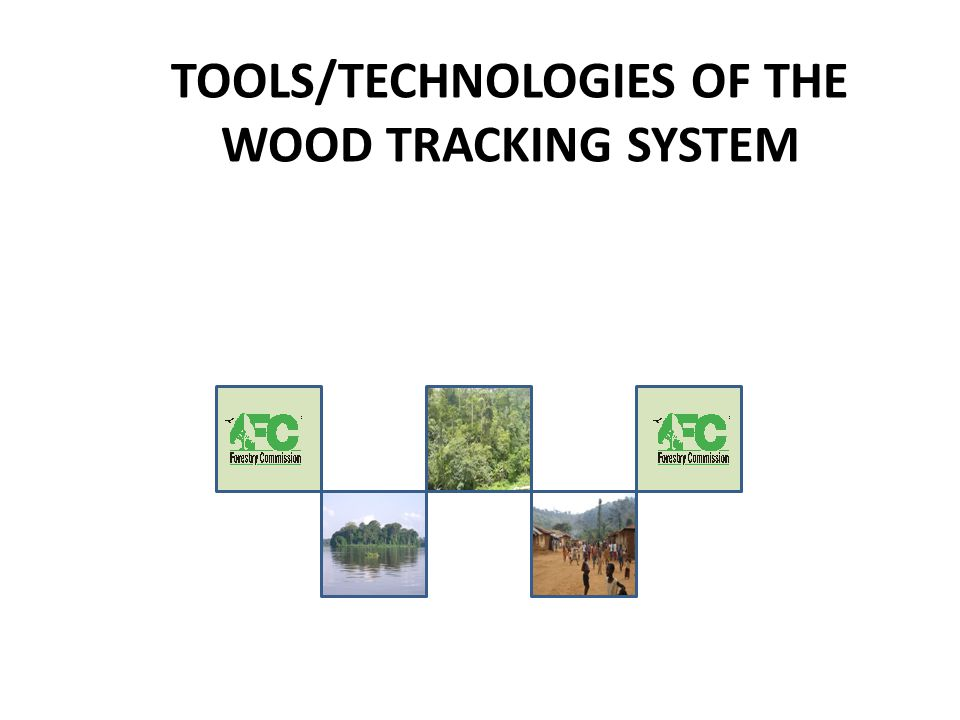 TOOLS/TECHNOLOGIES OF THE WOOD TRACKING SYSTEM