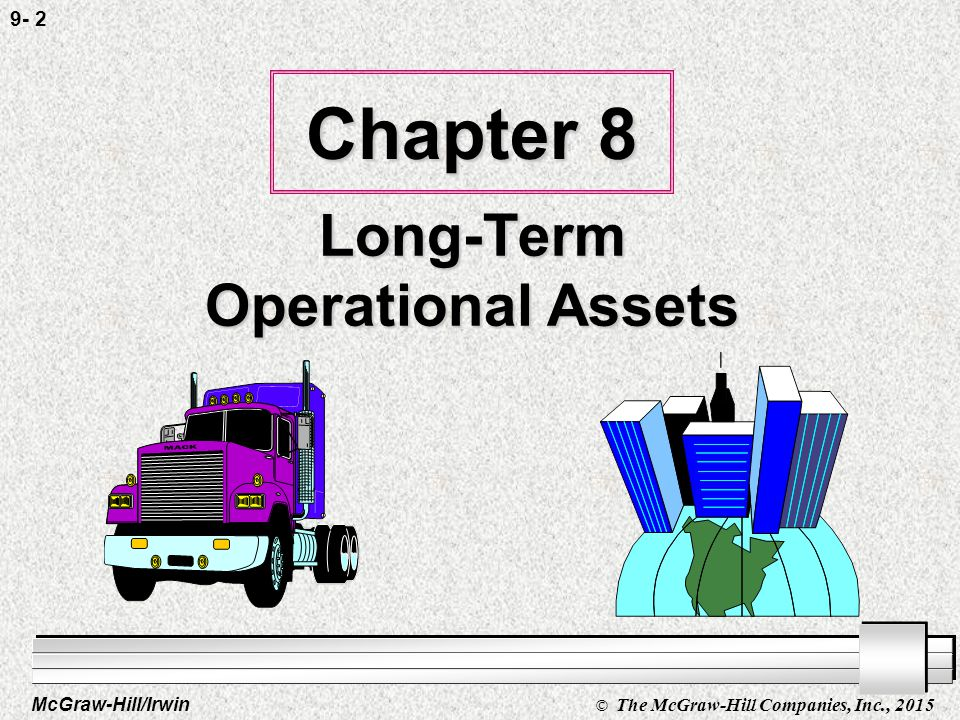 McGraw-Hill/Irwin © The McGraw-Hill Companies, Inc., 2015 9- 1 Chapter Eight Accounting for Long- Term Operational Assets
