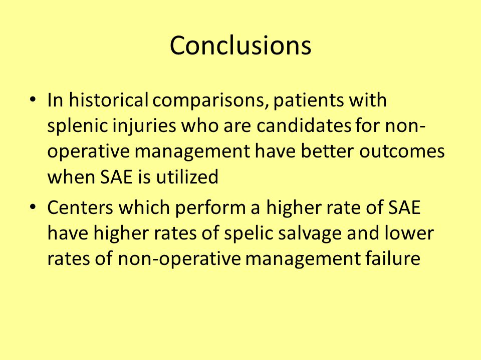 Conclusions In historical comparisons, patients with splenic injuries who are candidates for non- operative management have better outcomes when SAE is utilized Centers which perform a higher rate of SAE have higher rates of spelic salvage and lower rates of non-operative management failure