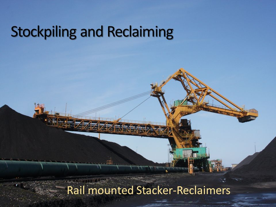 Rail mounted Stacker-Reclaimers Stockpiling and Reclaiming