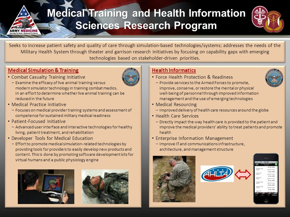 Medical Training and Health Information Sciences Research Program Health Informatics Force Health Protection & Readiness –Provide services to the Arme