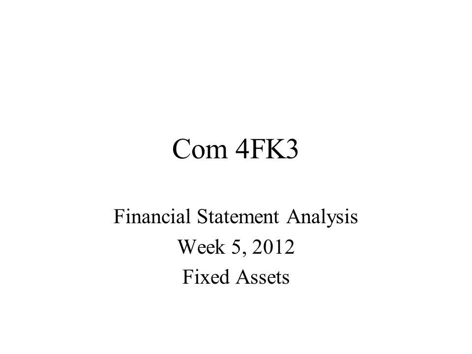 Com 4FK3 Financial Statement Analysis Week 5, 2012 Fixed Assets