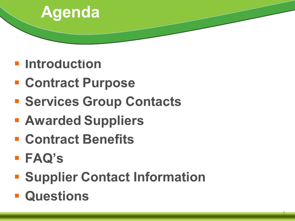 2  Introduction  Contract Purpose  Services Group Contacts  Awarded Suppliers  Contract Benefits  FAQ's  Supplier Contact Information  Questions Agenda