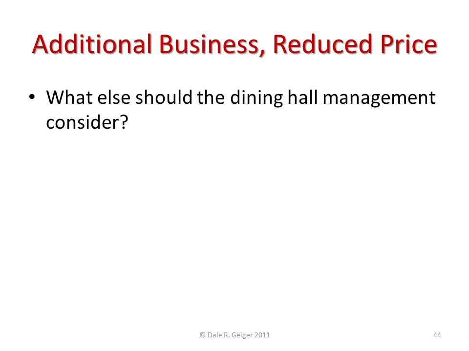 Additional Business, Reduced Price What else should the dining hall management consider? © Dale R. Geiger 201144