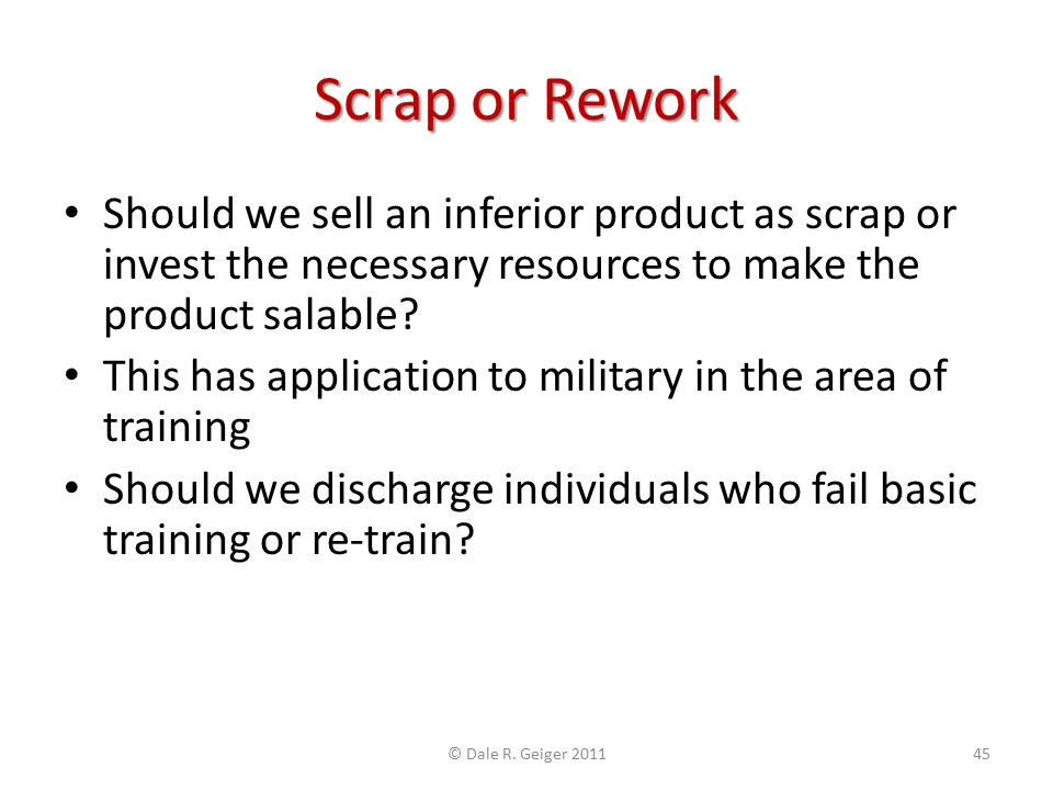 Should we sell an inferior product as scrap or invest the necessary resources to make the product salable? This has application to military in the are