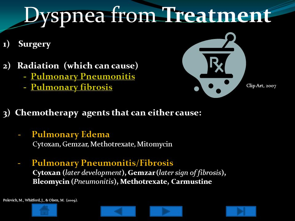 Dyspnea from Treatment 1) Surgery 2) Radiation (which can cause) - - Pulmonary PneumonitisPulmonary Pneumonitis - - Pulmonary fibrosisPulmonary fibros