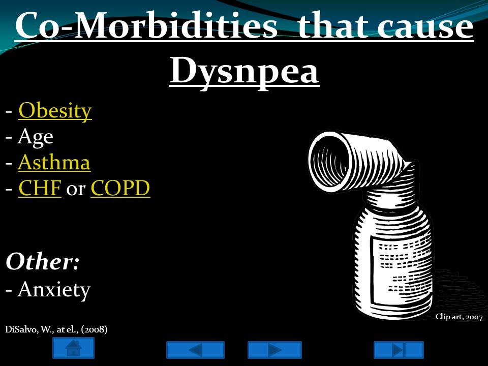 - ObesityObesity - Age - AsthmaAsthma - CHF or COPDCHFCOPD Co-Morbidities that cause Dysnpea Clip art, 2007 Other: - Anxiety DiSalvo, W., at el., (2008)