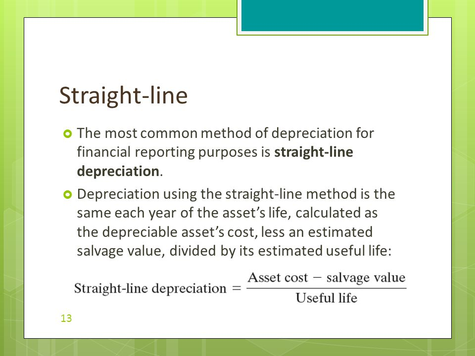  The most common method of depreciation for financial reporting purposes is straight-line depreciation.