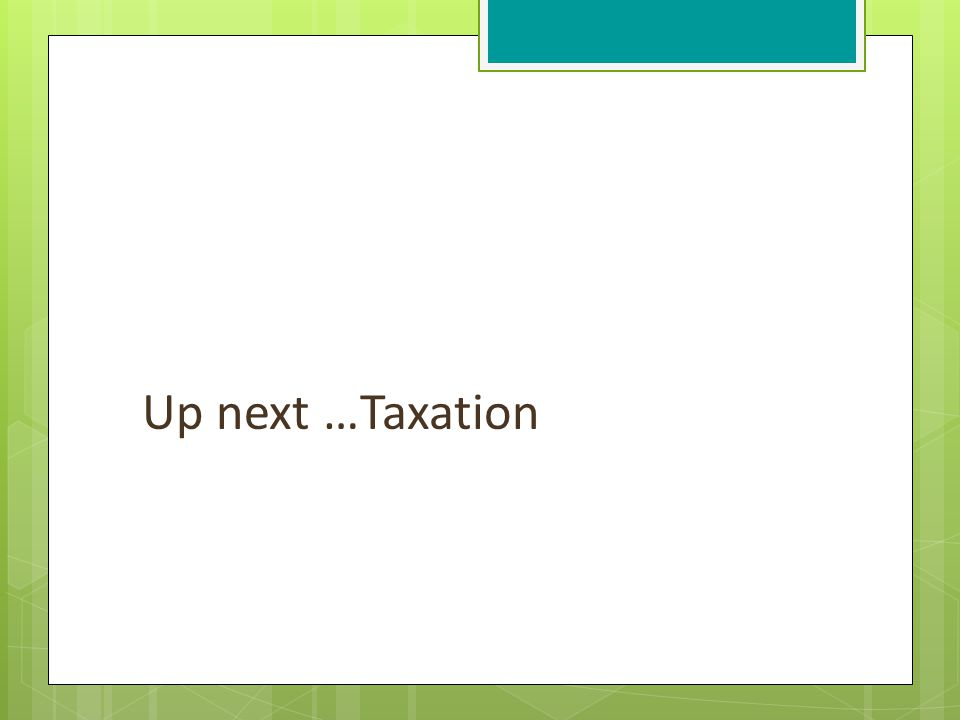 Up next …Taxation