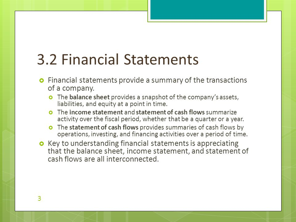  Financial statements provide a summary of the transactions of a company.