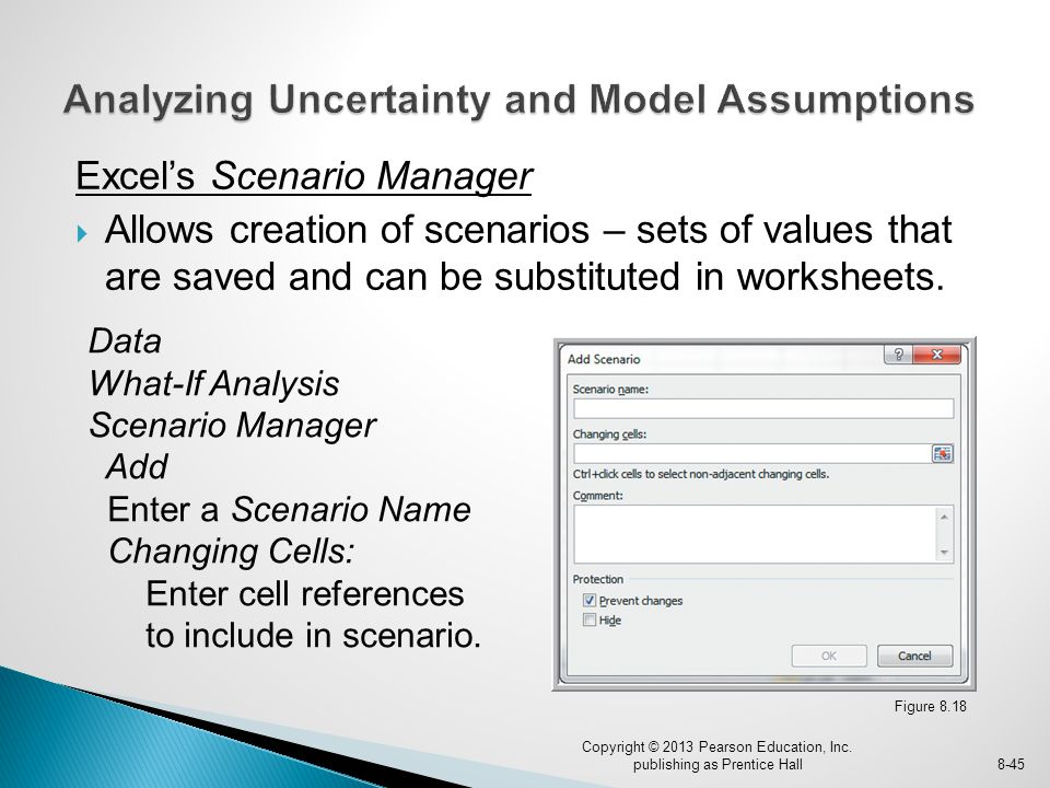 Excel's Scenario Manager  Allows creation of scenarios – sets of values that are saved and can be substituted in worksheets.