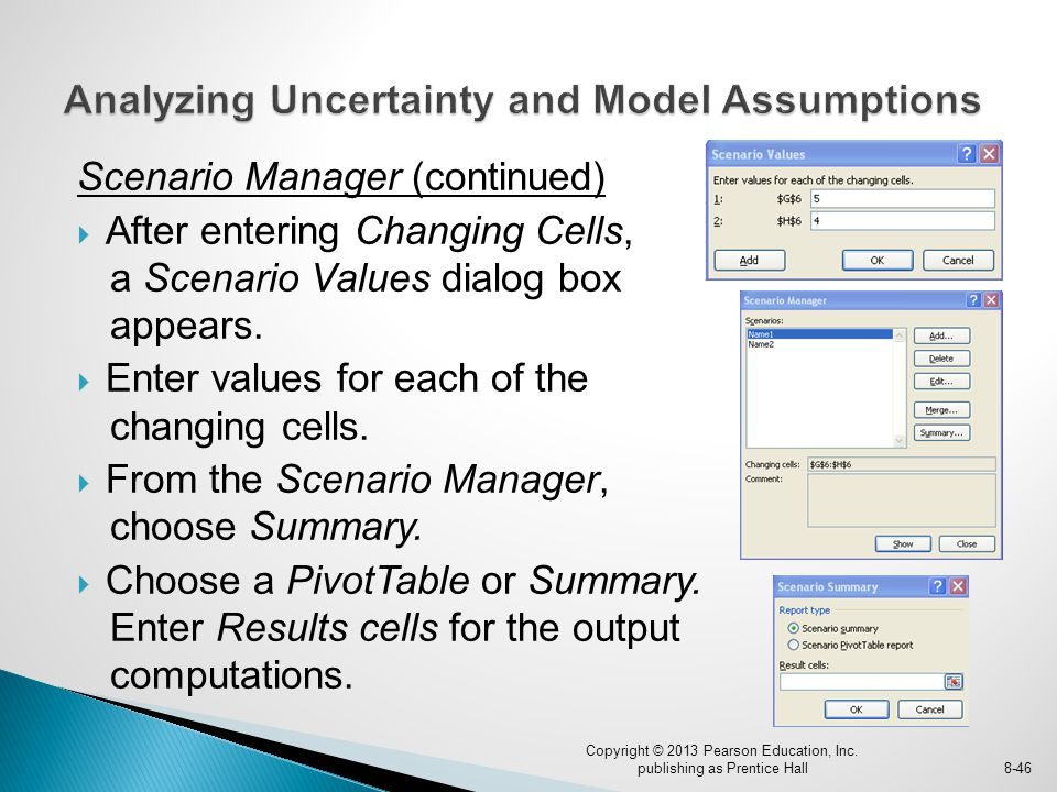 Scenario Manager (continued)  After entering Changing Cells, a Scenario Values dialog box appears.
