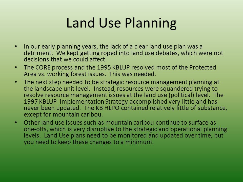 Land Use Planning In our early planning years, the lack of a clear land use plan was a detriment. We kept getting roped into land use debates, which w