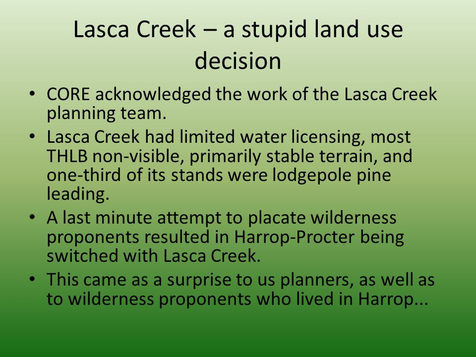 Lasca Creek – a stupid land use decision CORE acknowledged the work of the Lasca Creek planning team. Lasca Creek had limited water licensing, most TH