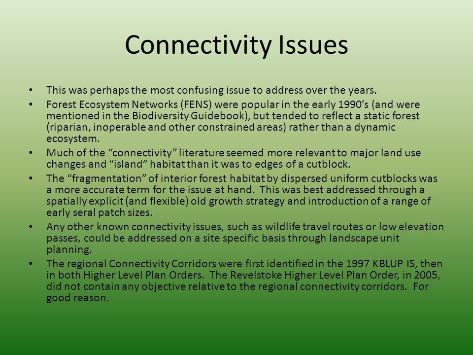 Connectivity Issues This was perhaps the most confusing issue to address over the years. Forest Ecosystem Networks (FENS) were popular in the early 19