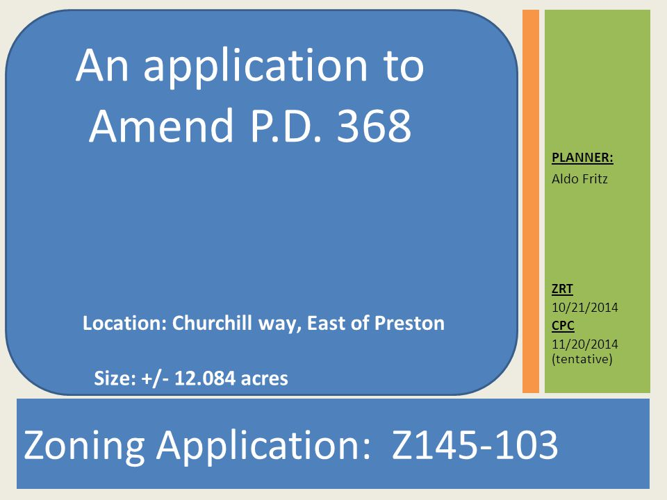 ZRT 10/21/2014 CPC 11/20/2014 (tentative) Zoning Application: Z145-103 An application to Amend P.D.