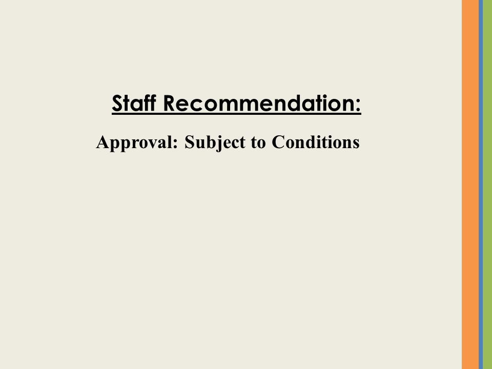 Approval: Subject to Conditions Staff Recommendation: