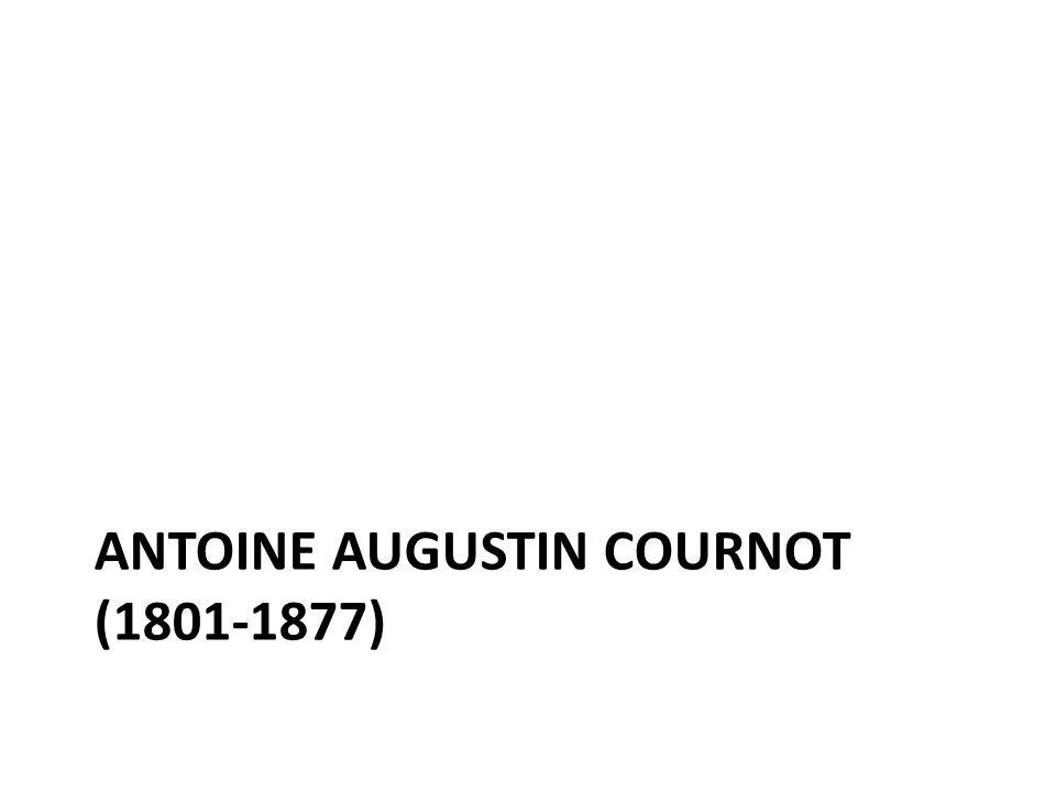 ANTOINE AUGUSTIN COURNOT (1801-1877)