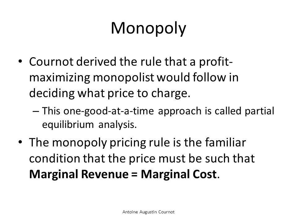 Antoine Augustin Cournot Profit Maximization by a Monopoly Quantity 0 Costs and Revenue Demand Marginal revenue Price Monopoly quantity Marginal cost Competitive quantity