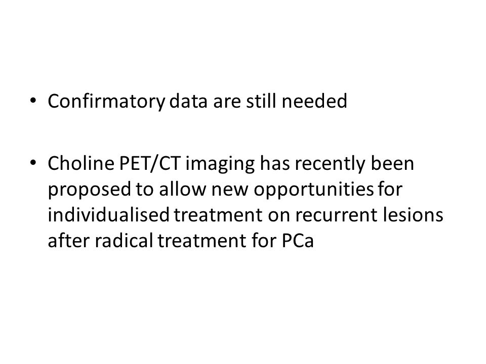 Confirmatory data are still needed Choline PET/CT imaging has recently been proposed to allow new opportunities for individualised treatment on recurr