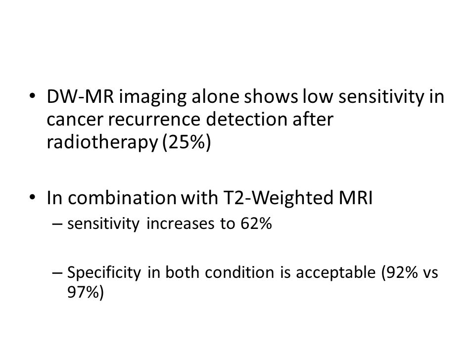 DW-MR imaging alone shows low sensitivity in cancer recurrence detection after radiotherapy (25%) In combination with T2-Weighted MRI – sensitivity in