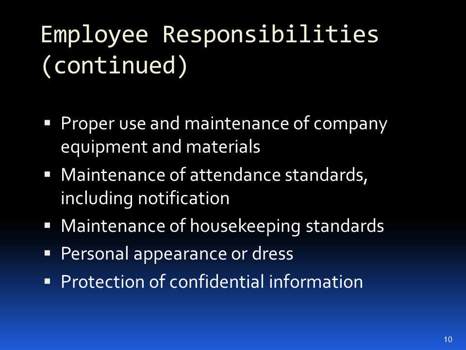Employee Responsibilities (continued)  Proper use and maintenance of company equipment and materials  Maintenance of attendance standards, including