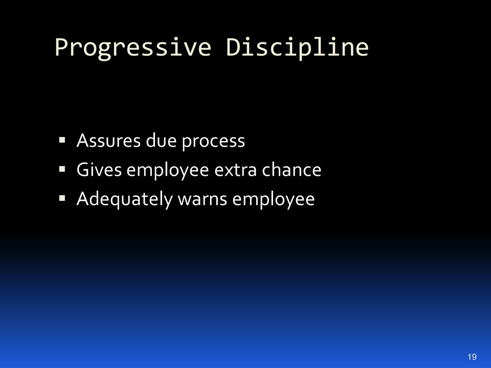 Progressive Discipline  Assures due process  Gives employee extra chance  Adequately warns employee 19
