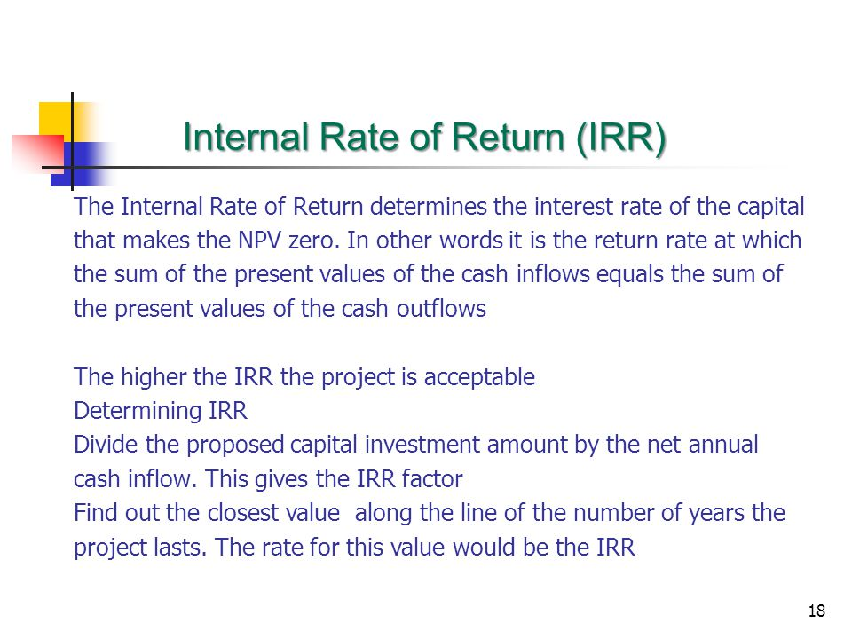18 The Internal Rate of Return determines the interest rate of the capital that makes the NPV zero.