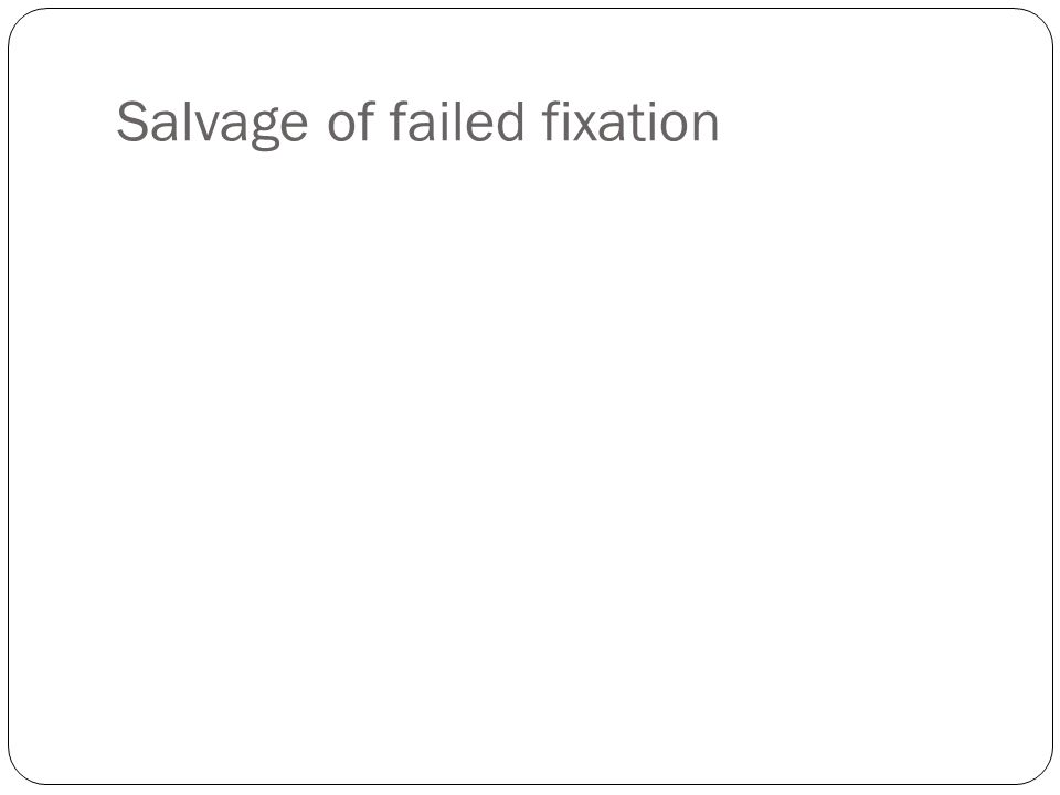 Salvage of failed fixation