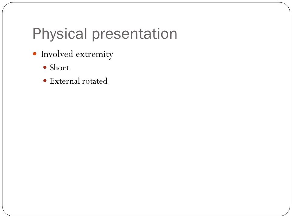 Physical presentation Involved extremity Short External rotated