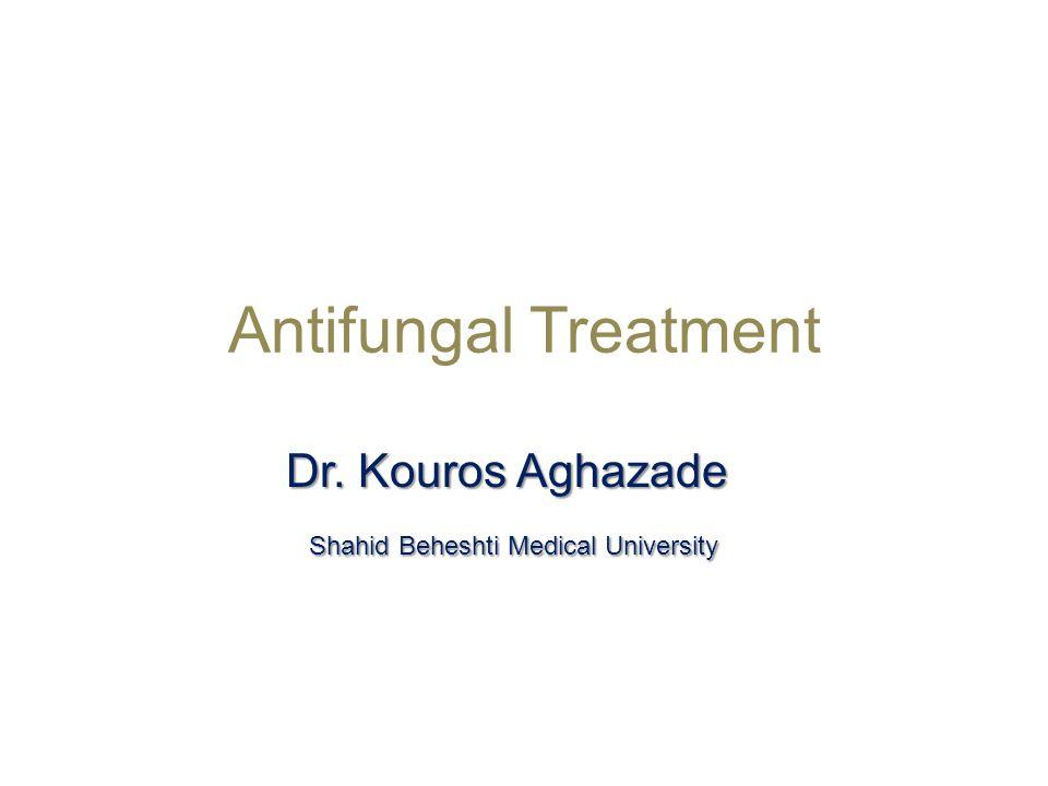Antifungal Treatment Dr. Kouros Aghazade Shahid Beheshti Medical University Shahid Beheshti Medical University