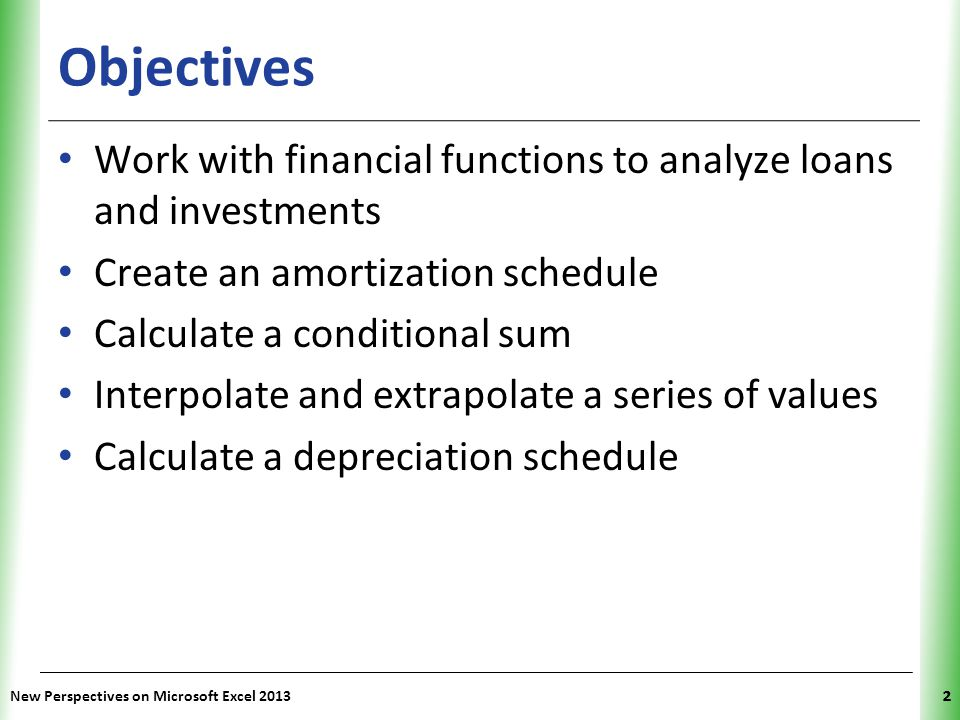 XP New Perspectives on Microsoft Excel 20133 Objectives Determine a payback period Calculate a net present value Calculate an internal rate of return Trace a formula error to its source