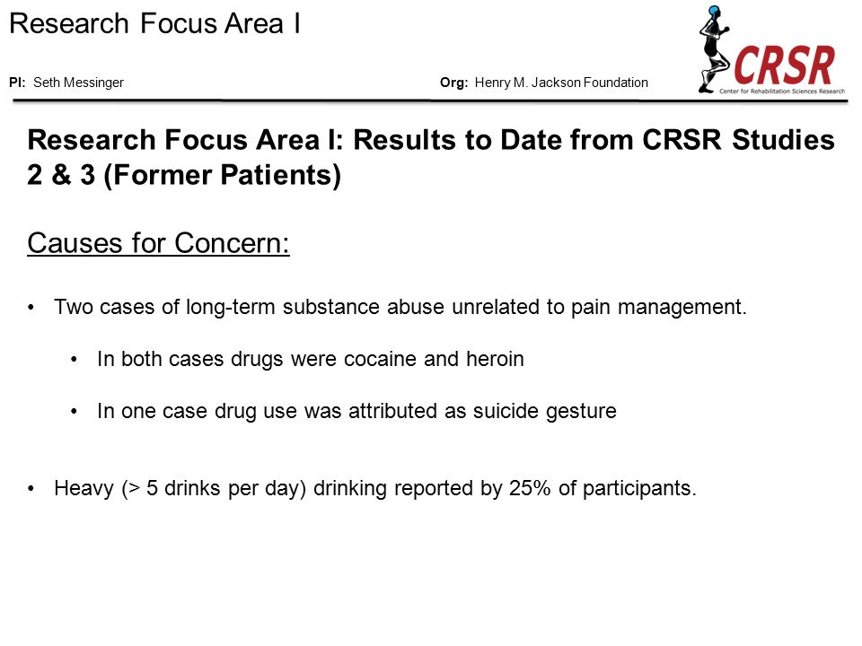 Research Focus Area I: Results to Date from CRSR Studies 2 & 3 (Former Patients) Causes for Concern: Two cases of long-term substance abuse unrelated to pain management.