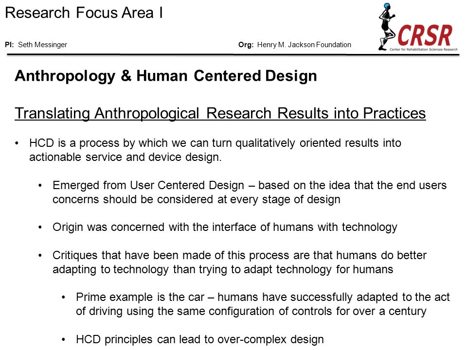 Anthropology & Human Centered Design Translating Anthropological Research Results into Practices HCD is a process by which we can turn qualitatively oriented results into actionable service and device design.