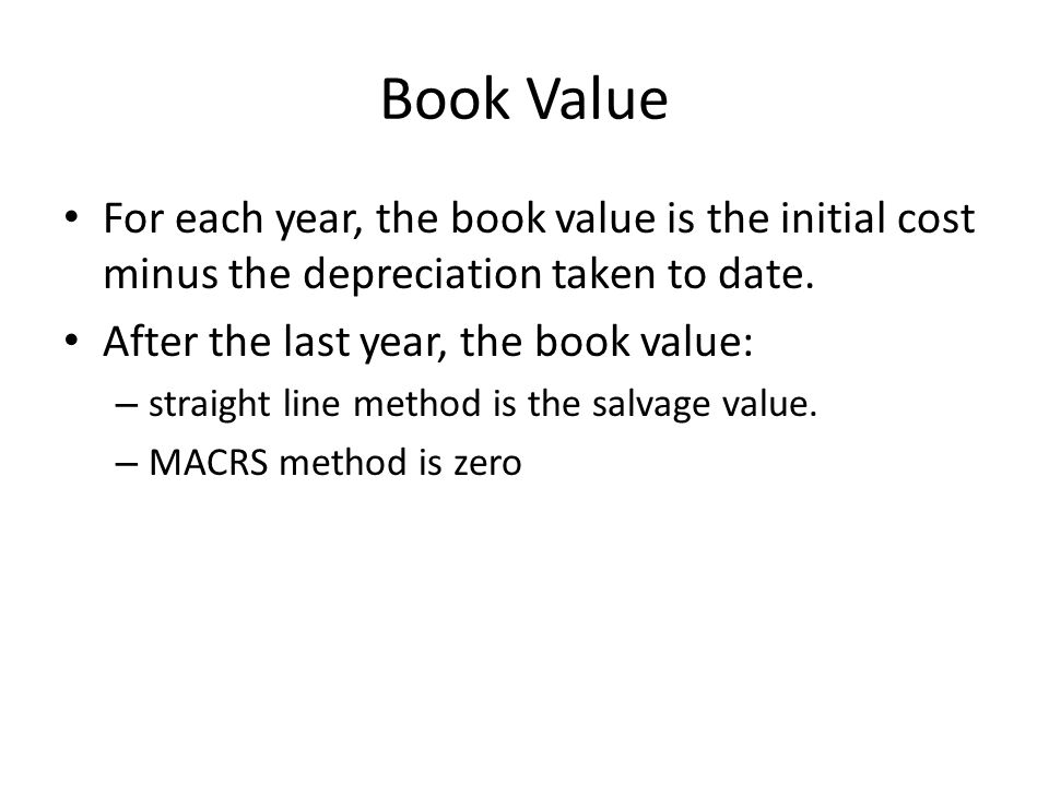 Book Value For each year, the book value is the initial cost minus the depreciation taken to date.