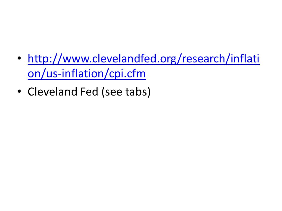http://www.clevelandfed.org/research/inflati on/us-inflation/cpi.cfm http://www.clevelandfed.org/research/inflati on/us-inflation/cpi.cfm Cleveland Fed (see tabs)