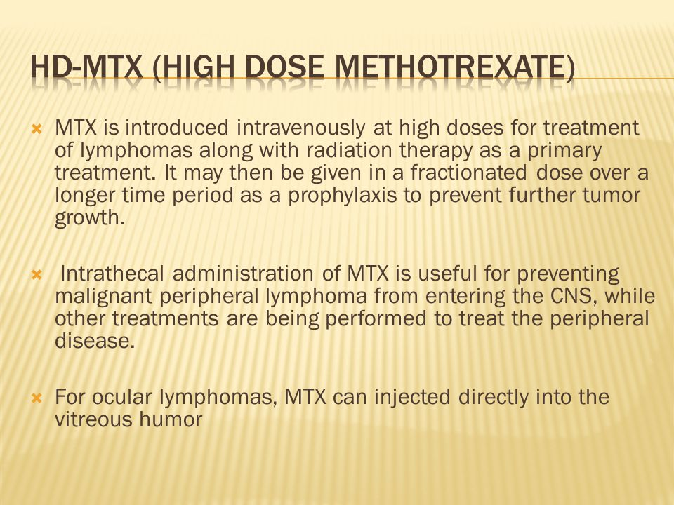  MTX is introduced intravenously at high doses for treatment of lymphomas along with radiation therapy as a primary treatment.