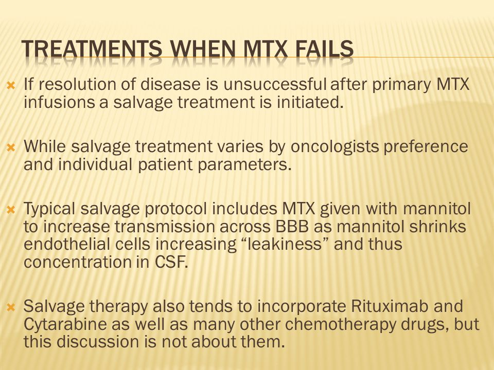  If resolution of disease is unsuccessful after primary MTX infusions a salvage treatment is initiated.