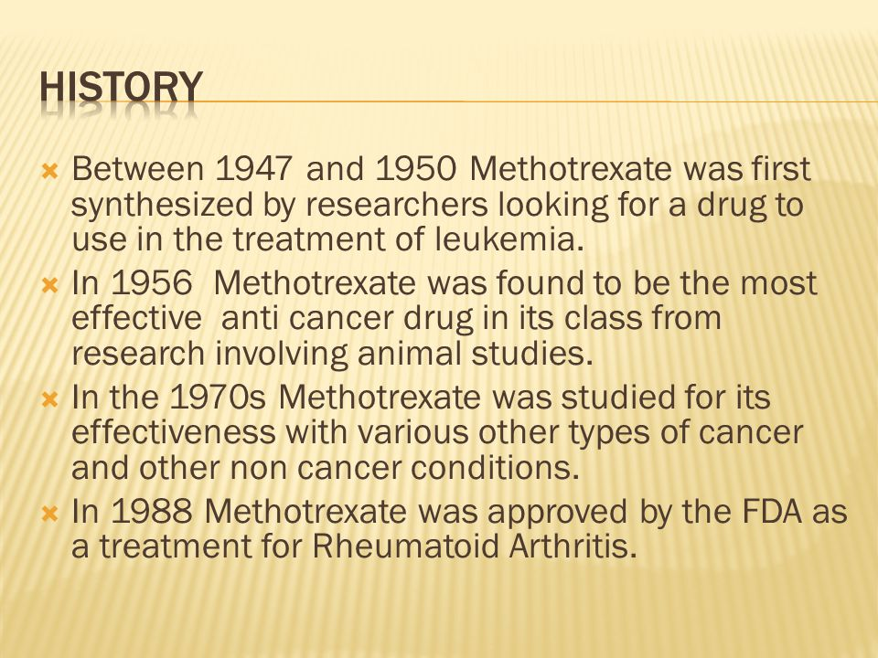  Between 1947 and 1950 Methotrexate was first synthesized by researchers looking for a drug to use in the treatment of leukemia.