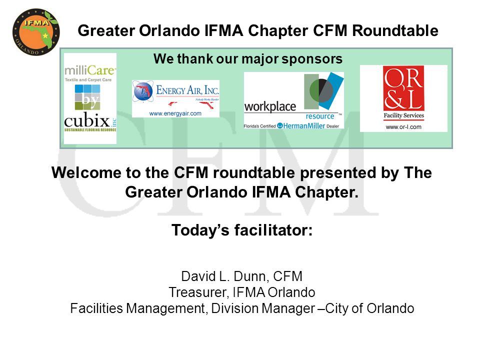 Greater Orlando IFMA Chapter CFM Roundtable Welcome to the CFM roundtable presented by The Greater Orlando IFMA Chapter.