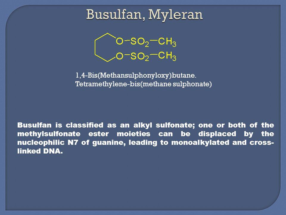 1,4-Bis(Methansulphonyloxy)butane. Tetramethylene-bis(methane sulphonate) Busulfan is classified as an alkyl sulfonate; one or both of the methylsulfo