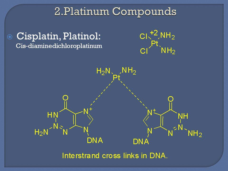  Cisplatin, Platinol: Cis-diaminedichloroplatinum