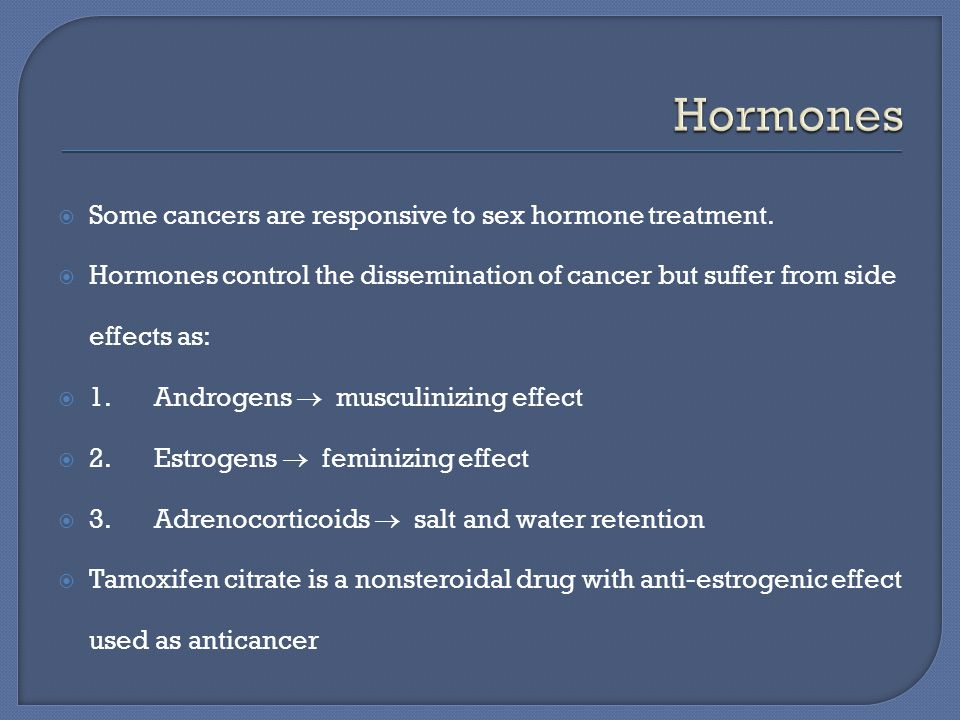  Some cancers are responsive to sex hormone treatment.