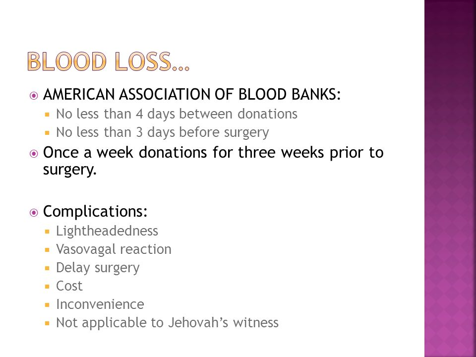  AMERICAN ASSOCIATION OF BLOOD BANKS:  No less than 4 days between donations  No less than 3 days before surgery  Once a week donations for three weeks prior to surgery.