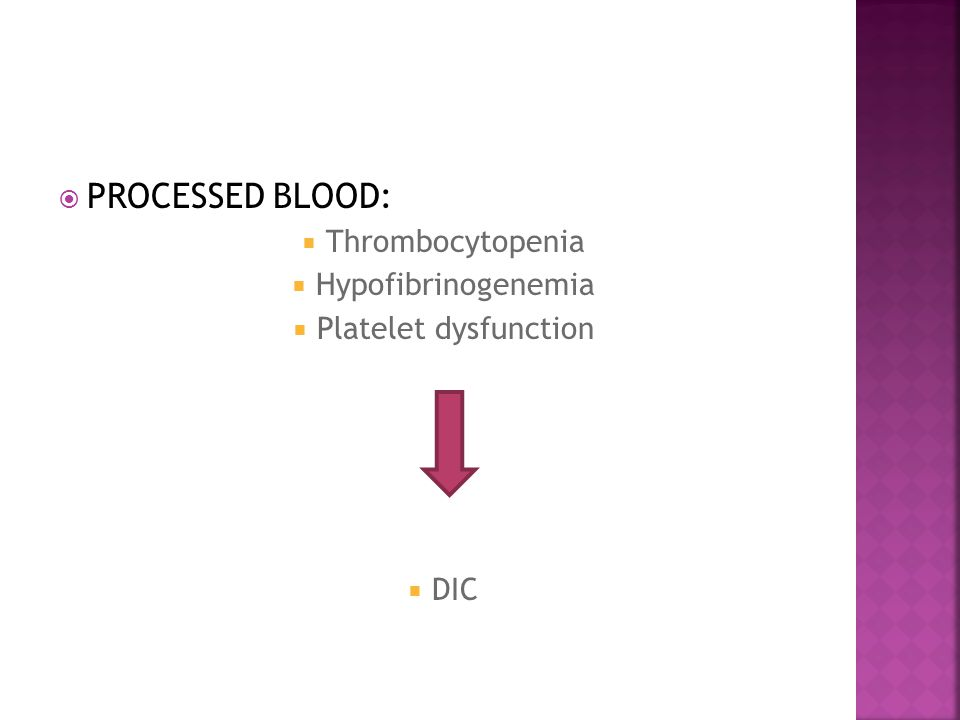 PROCESSED BLOOD:  Thrombocytopenia  Hypofibrinogenemia  Platelet dysfunction  DIC