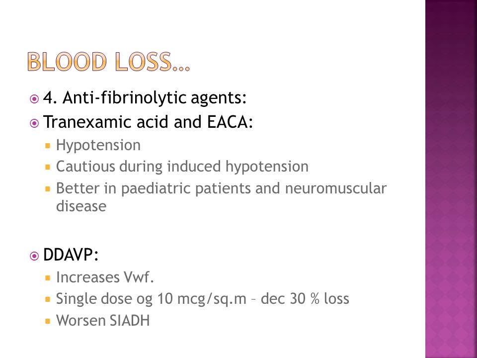  4. Anti-fibrinolytic agents:  Tranexamic acid and EACA:  Hypotension  Cautious during induced hypotension  Better in paediatric patients and neu