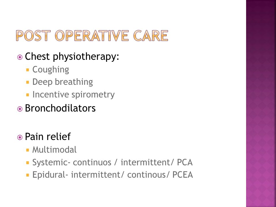  Chest physiotherapy:  Coughing  Deep breathing  Incentive spirometry  Bronchodilators  Pain relief  Multimodal  Systemic- continuos / intermittent/ PCA  Epidural- intermittent/ continous/ PCEA